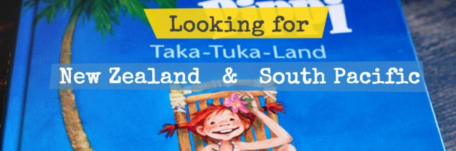 Looking for Taka-Tuka-Land: New Zealand and South Pacific (Trip, Family)