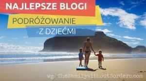 Najlepsze blogi: podróżowanie z dziećmi / rodzinne blogi podróżnicze
