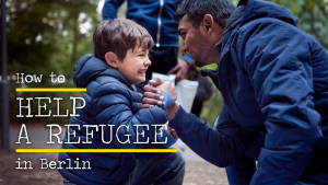 How to Help a Refugee in Berlin