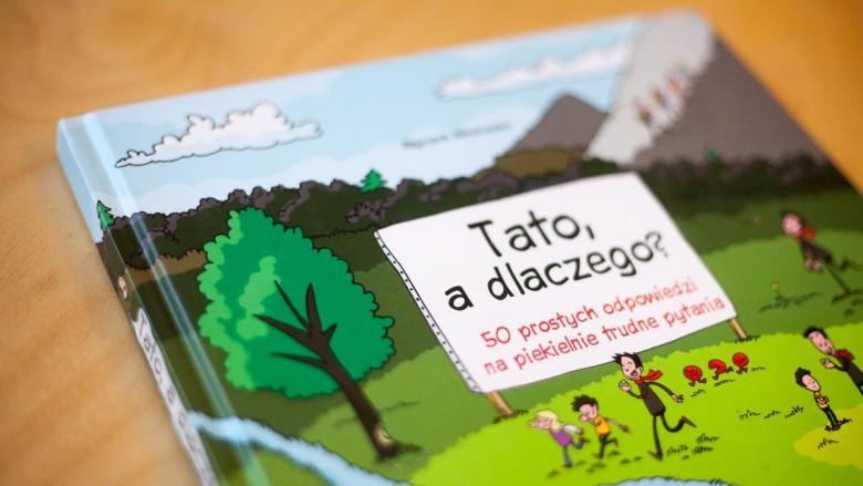 """""""Tato, a dlaczego? 50 prostych odpowiedzi na piekielnie trudne pytania"""" Wojciech Mikołuszko - Wyd. Multico – 10 najlepszych książek dla dzieci, 2016, 2015"""
