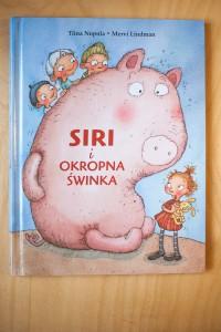 """""""Siri i okropna świnka"""" Mervi Lindmann, Tiina Nopola - Wyd. Wilga – 10 najlepszych książek dla dzieci, 2016, 2015"""