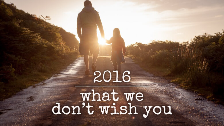 2016 - what we don't wish you